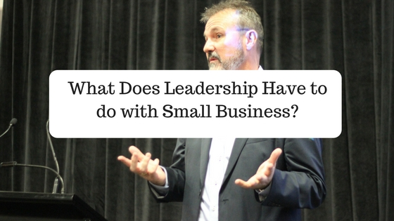 What Has leadership got to do with small business