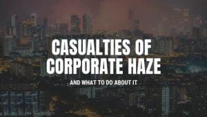 Casualties of Corporate Haze