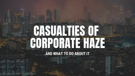 Casualties of Corporate Haze