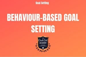 Behaviour Based Goal Setting