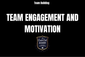 Team Engagement and Motivation