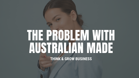The Problem with Australian Made