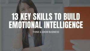 13 Key Skills to Build Emotional Intelligence